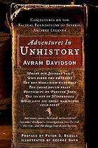 Adventures in unhistory : conjectures on the factual foundations of several ancient legends