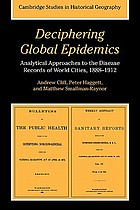 Deciphering global epidemics : analytical approaches to the disease records of world cities, 1888-1912