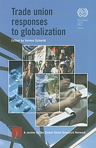 Trade union responses to globalization : a review by the Global Union Research Network