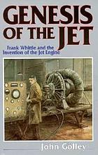 Genesis of the jet : Frank Whittle and the invention of the jet engine