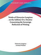 The works of Dionysius Longinus, on the sublime: or, a treatise concerning the sovereign perfection of writing