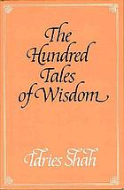 The hundred tales of wisdom : life, teachings, and miracles of Jalaludin Rumi from Aflākī's Munaqib, together with certain important stories from Rumi's works traditionally known as The hundred tales of wisdom