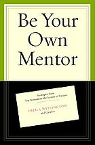 Be your own mentor : strategies from top women on the secrets of success