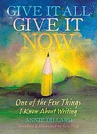 Give it all, give it now : one of the few things I know about writing