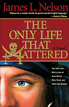 The only life that mattered the short and merry lives of Anne Bonny, Mary Read, and Calico Jack Rackam