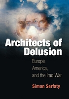 Architects of delusion : Europe, America, and the Iraq War