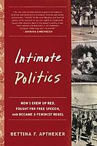 Intimate politics : how I grew up Red, fought for free speech, and became a feminist rebel