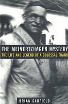 The Meinertzhaen Mystery : the Life and Legend of a Colossal Fraud