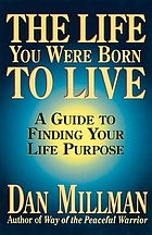 The life you were born to live : a guide to finding your life purpose