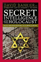 Secret intelligence and the Holocaust : collected essays from the colloquium at the City University of New York Graduate Center