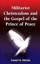 Militarist christendom and the gospel of the prince of peace