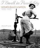 I dwell in possibility : women build a nation, 1600-1920
