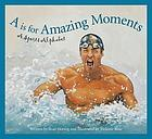 A is for amazing moments : a sports alphabet