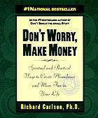 Don't worry, make money : spiritual and practical ways to create abundance and more fun in your life