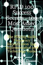 RFID 100 success secrets : 100 most asked questions: the missing radio frequency identification tag, implementation and technology guide