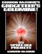 Gordon McComb's gadgeteer's goldmine! : 55 space-age projects