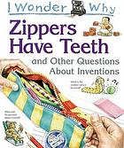 I wonder why zippers have teeth and other questions about inventions