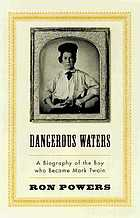 Dangerous water : a biography of the boy who became Mark Twain