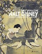 Once upon a time : Walt Disney, the sources of inspiration for the Disney Studios