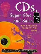 CD's, super glue, and salsa : how everyday products are made : series 2