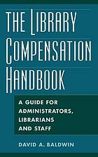 The library compensation handbook : a guide for administrators, librarians, and staff