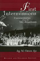 First intermissions : commentaries from the Met broadcasts
