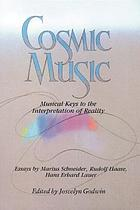 Cosmic music : musical keys to the interpretation of reality : essays