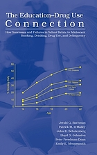 The education-drug use connection : how successes and failures in school relate to adolescent smoking, drinking, drug use, and delinquency