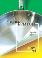 Kitchen mysteries : revealing the science of cooking = Les secrets de la casserole