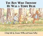 The boy who thought he was a teddy bear : a fairy tale
