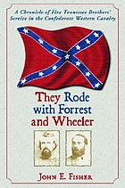 They rode with Forrest and Wheeler : a chronicle of five Tennessee brothers' service in the Confederate Western Cavalry