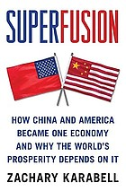 Superfusion : how China and America became one economy and why the world's prosperity depends on it