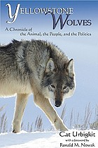 Yellowstone wolves : a chronicle of the animal, the people, and the politics