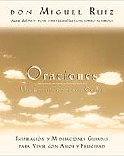 Oraciones : una comunión con nuestro Creador : inspiración y meditaciones guiadas para vivir con amor y felicidad