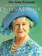 Her Majesty Queen Elizabeth the Queen Mother : woman of the century