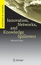 Innovation, networks, and knowledge spillovers : selected essays