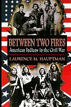 Between two fires : American Indians in the Civil War