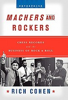 Machers and rockers : Chess Records and the business of rock & roll
