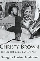Christy Brown : the life that inspired My Left Foot