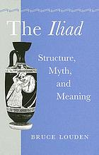The Iliad structure, myth, and meaning
