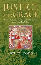 Justice and grace : private petitioning and the English Parliament in the late Middle Ages