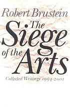 The siege of the arts : collected writings, 1994-2001