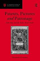 Patents, pictures and patronage : John Day and the Tudor book trade