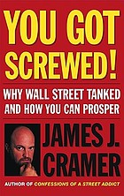 You got screwed : why Wall Street tanked and how you can prosper