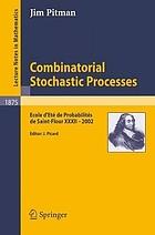 Combinatorial stochastic processes Ecole d'été de probabilités de Saint-Flour XXXII, 2002