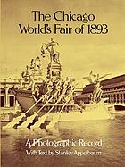 The Chicago World's Fair of 1893 : a photographic record, photos from the collections of the Avery Library of Columbia University and the Chicago Historical Society