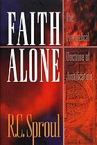 Faith alone : the evangelical doctrine of justification