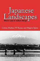 Japanese landscapes : where land & culture merge