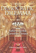 The democratic dilemma : reforming the Canadian Senate