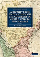 A journey from Madras through the countries of Mysore, Canara, and Malabar, performed under the orders of the most noble the Marquis Wellesley, governor general of India, for the express purpose of investigating the state of agriculture, arts, and commerce; the religion, manners, and customs; the history natural and civil, and antiquities, in the dominions of the rajah of Mysore, and the countries acquired by the Honourable East India company